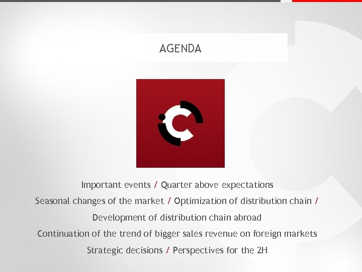 AGENDA Important events / Quarter above expectations Seasonal changes of the market / Optimization