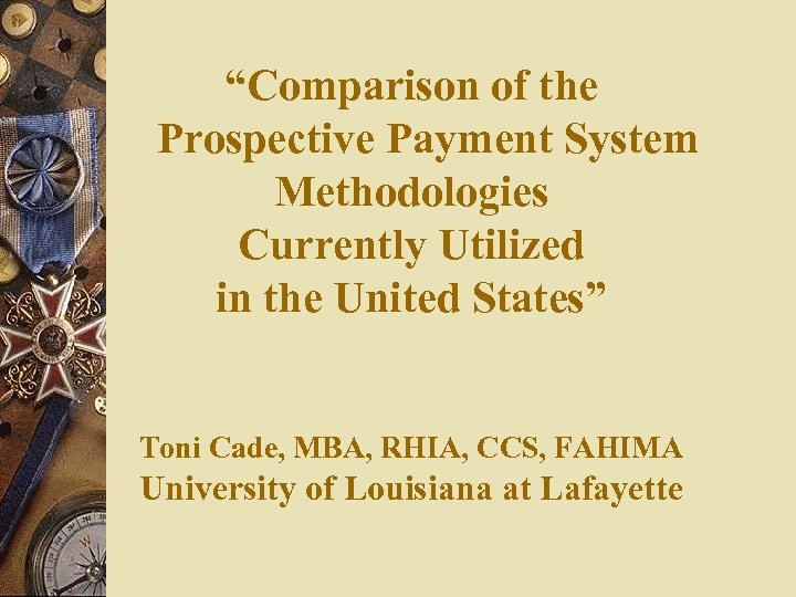 """""""Comparison of the Prospective Payment System Methodologies Currently Utilized in the United States"""" Toni"""