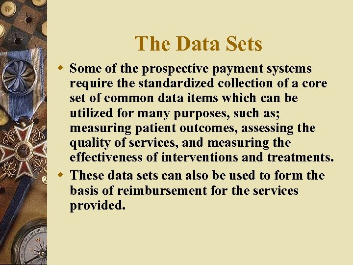 The Data Sets w Some of the prospective payment systems require the standardized collection