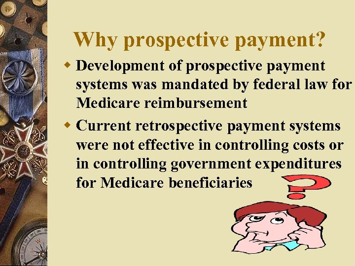Why prospective payment? w Development of prospective payment systems was mandated by federal law