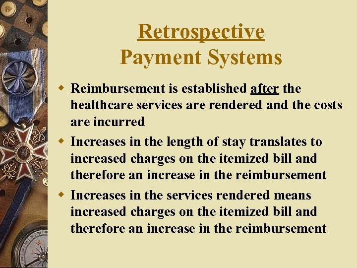 Retrospective Payment Systems w Reimbursement is established after the healthcare services are rendered and