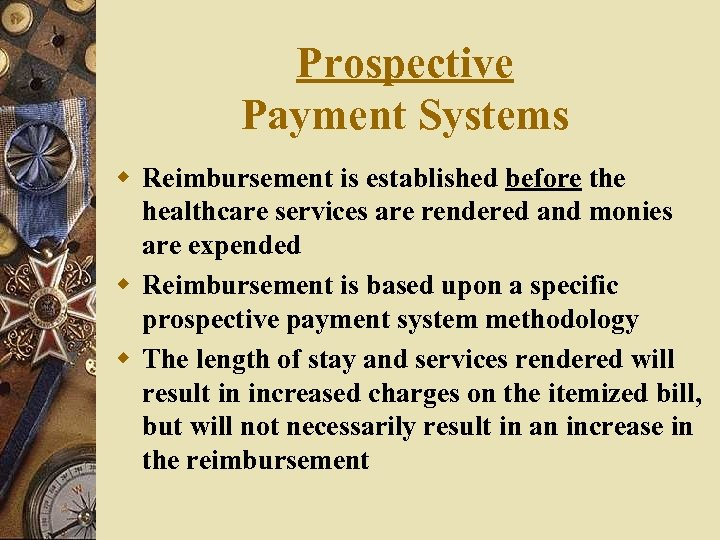 Prospective Payment Systems w Reimbursement is established before the healthcare services are rendered and