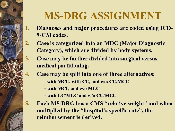 MS-DRG ASSIGNMENT 1. 2. 3. 4. Diagnoses and major procedures are coded using ICD
