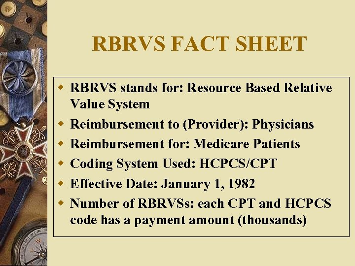 RBRVS FACT SHEET w RBRVS stands for: Resource Based Relative Value System w Reimbursement