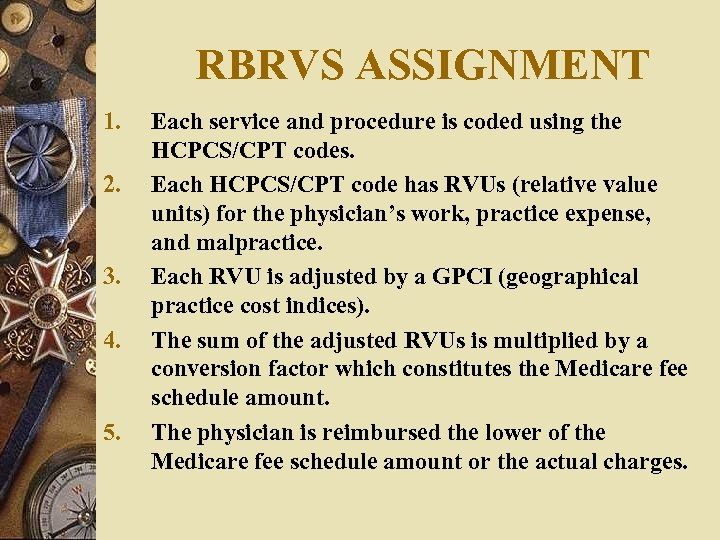 RBRVS ASSIGNMENT 1. 2. 3. 4. 5. Each service and procedure is coded using