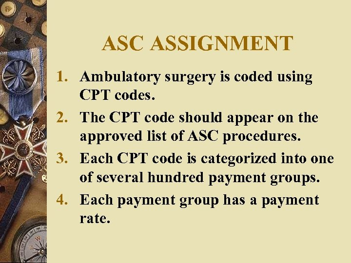 ASC ASSIGNMENT 1. Ambulatory surgery is coded using CPT codes. 2. The CPT code
