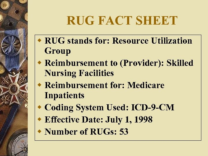 RUG FACT SHEET w RUG stands for: Resource Utilization Group w Reimbursement to (Provider):