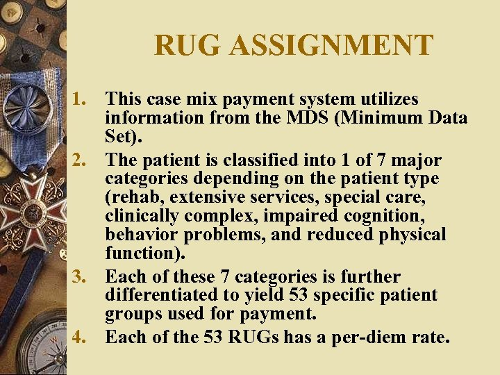 RUG ASSIGNMENT 1. This case mix payment system utilizes information from the MDS (Minimum