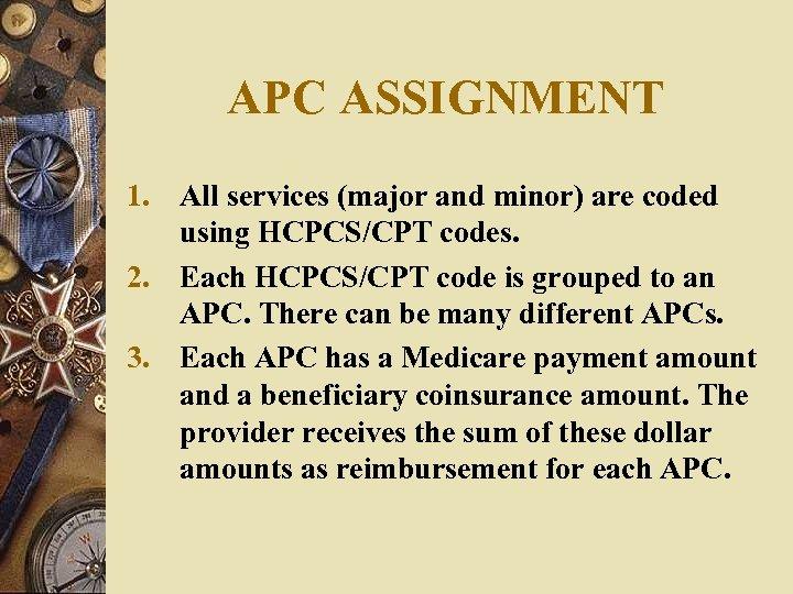APC ASSIGNMENT 1. All services (major and minor) are coded using HCPCS/CPT codes. 2.