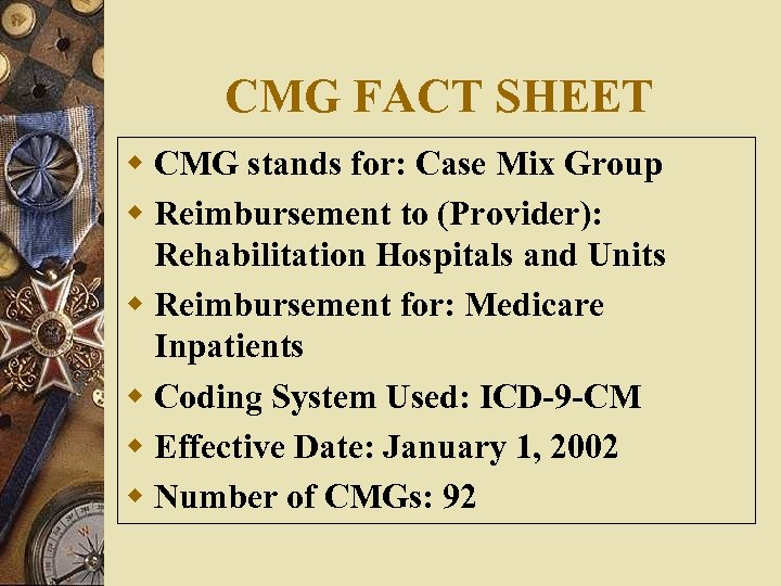 CMG FACT SHEET w CMG stands for: Case Mix Group w Reimbursement to (Provider):