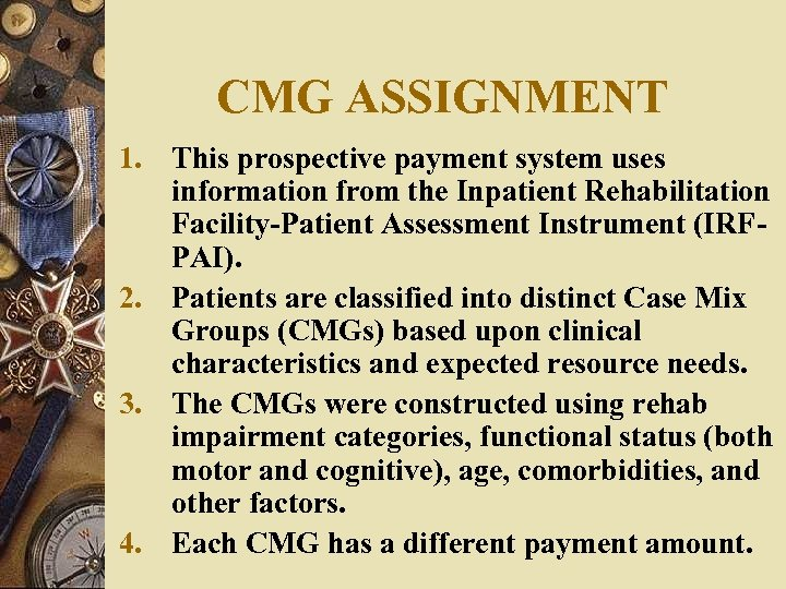 CMG ASSIGNMENT 1. This prospective payment system uses information from the Inpatient Rehabilitation Facility-Patient