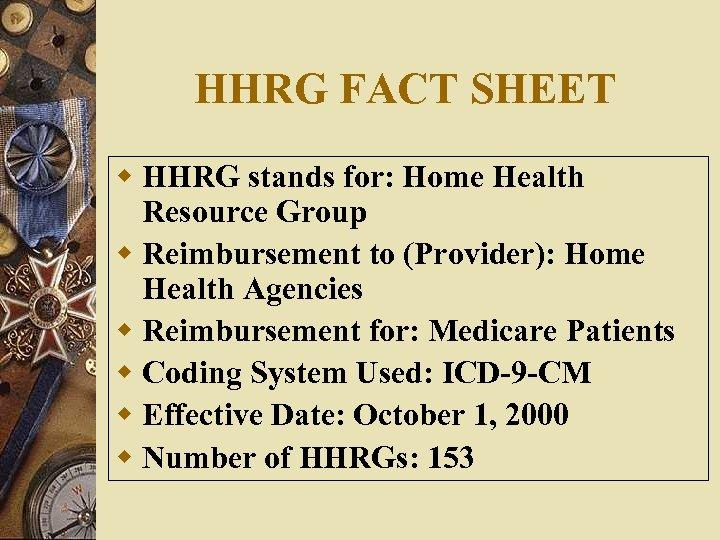 HHRG FACT SHEET w HHRG stands for: Home Health Resource Group w Reimbursement to