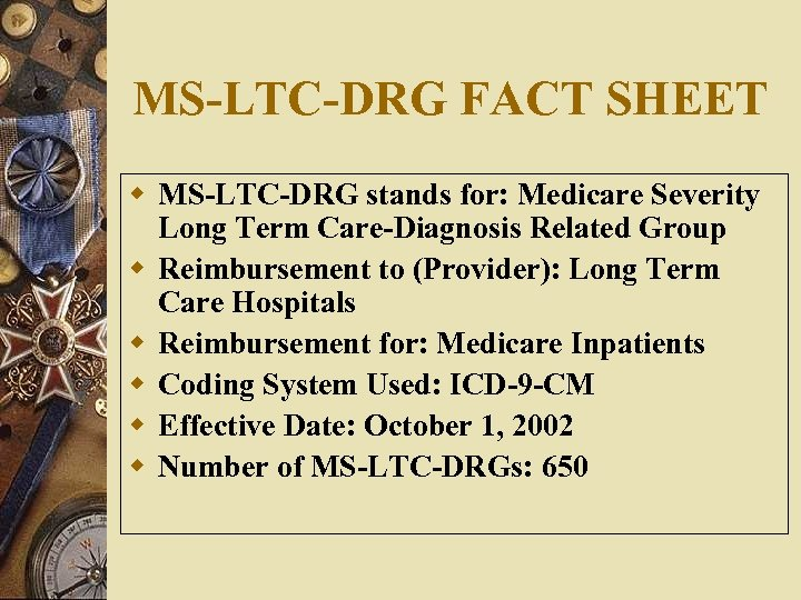 MS-LTC-DRG FACT SHEET w MS-LTC-DRG stands for: Medicare Severity Long Term Care-Diagnosis Related Group