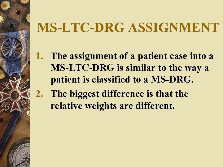 MS-LTC-DRG ASSIGNMENT 1. The assignment of a patient case into a MS-LTC-DRG is similar