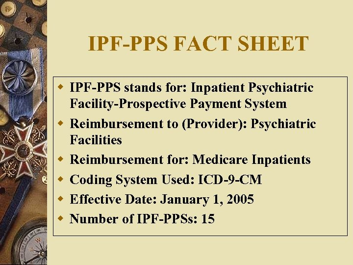 IPF-PPS FACT SHEET w IPF-PPS stands for: Inpatient Psychiatric Facility-Prospective Payment System w Reimbursement