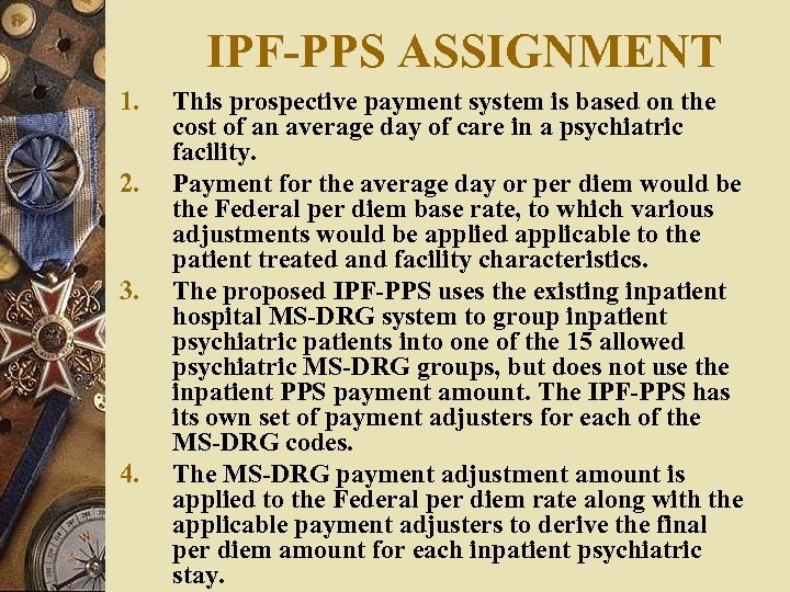 IPF-PPS ASSIGNMENT 1. 2. 3. 4. This prospective payment system is based on the