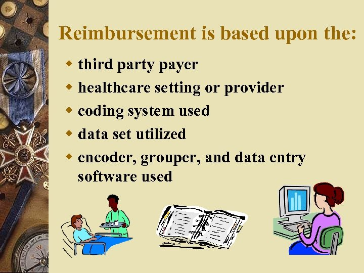 Reimbursement is based upon the: w third party payer w healthcare setting or provider