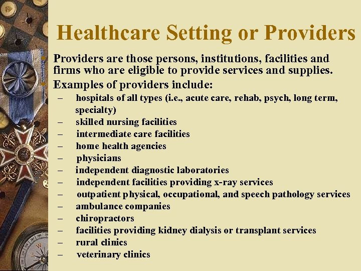 Healthcare Setting or Providers w Providers are those persons, institutions, facilities and firms who