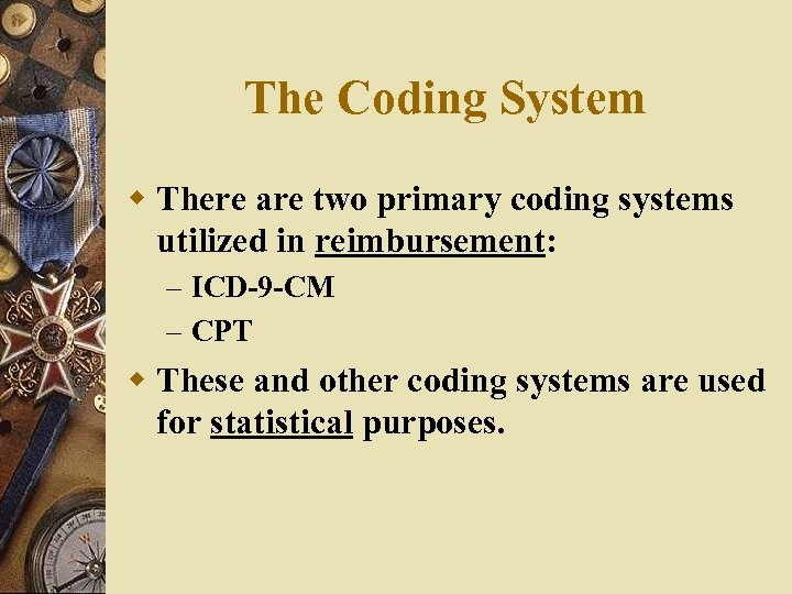 The Coding System w There are two primary coding systems utilized in reimbursement: –
