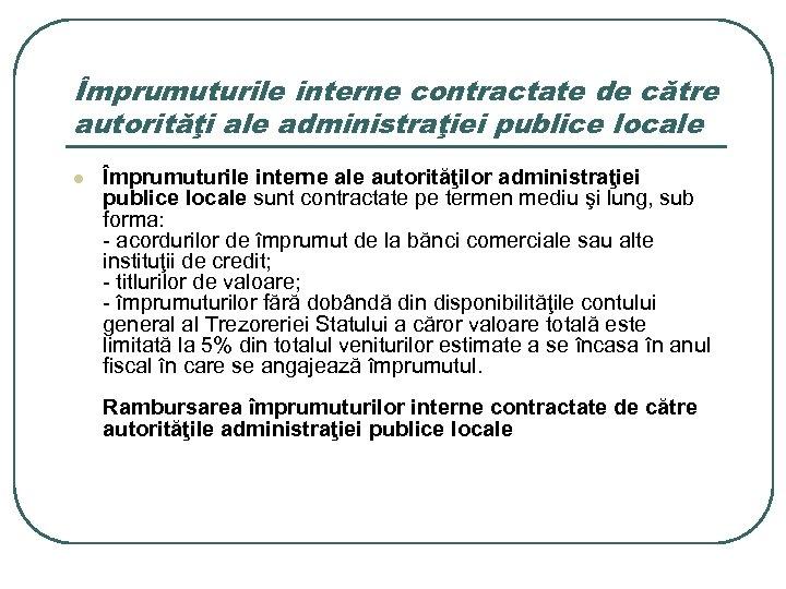 Împrumuturile interne contractate de către autorităţi ale administraţiei publice locale l Împrumuturile interne ale