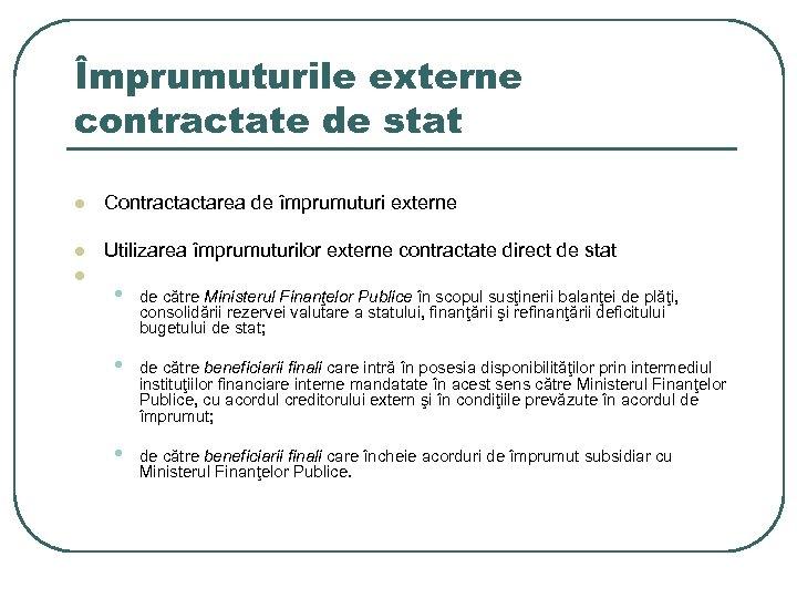 Împrumuturile externe contractate de stat l Contractactarea de împrumuturi externe l Utilizarea împrumuturilor externe