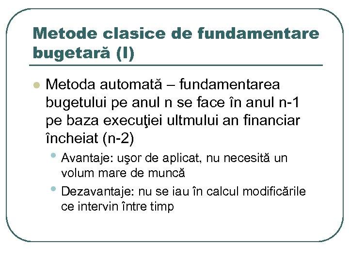 Metode clasice de fundamentare bugetară (I) l Metoda automată – fundamentarea bugetului pe anul