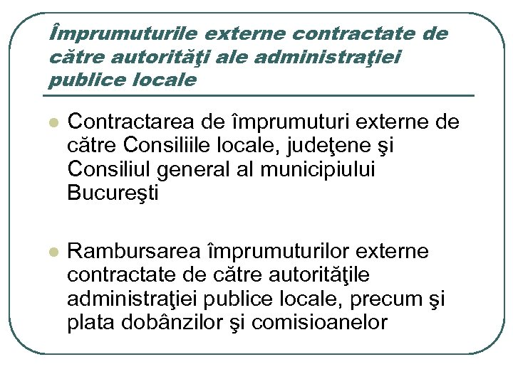 Împrumuturile externe contractate de către autorităţi ale administraţiei publice locale l Contractarea de împrumuturi