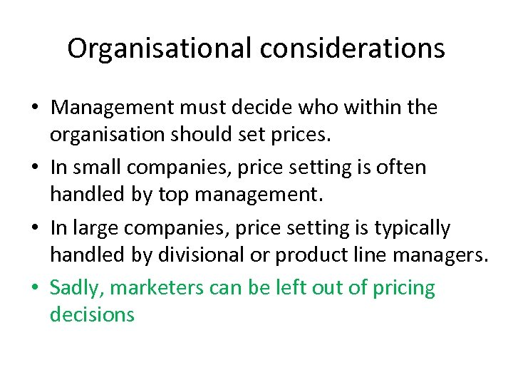 Organisational considerations • Management must decide who within the organisation should set prices. •