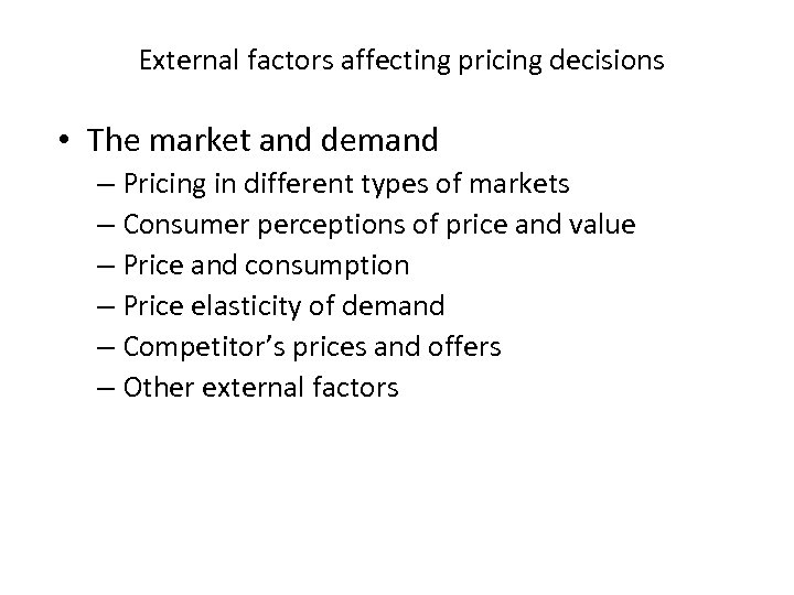 External factors affecting pricing decisions • The market and demand – Pricing in different