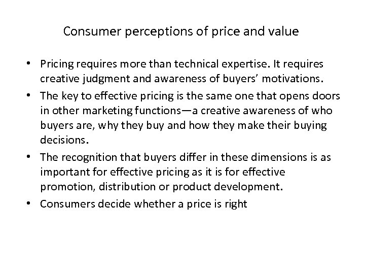 Consumer perceptions of price and value • Pricing requires more than technical expertise. It