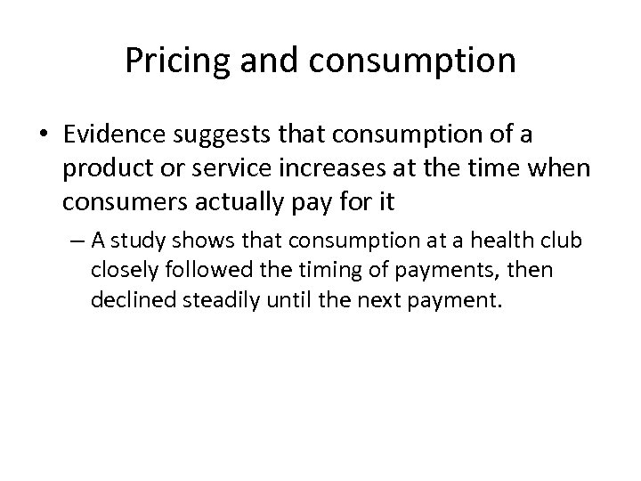 Pricing and consumption • Evidence suggests that consumption of a product or service increases