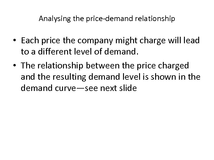 Analysing the price-demand relationship • Each price the company might charge will lead to