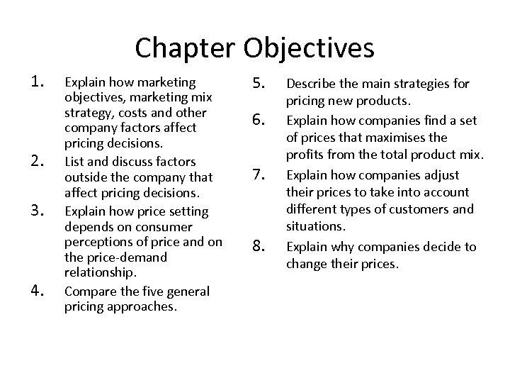 Chapter Objectives 1. 2. 3. 4. Explain how marketing objectives, marketing mix strategy, costs
