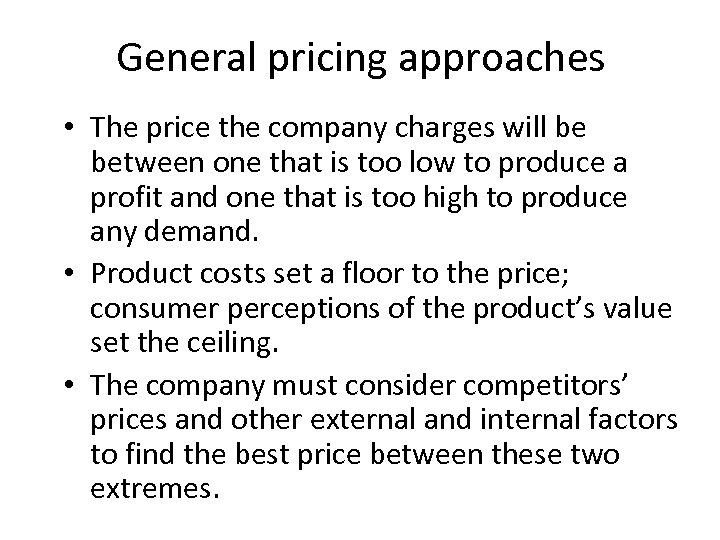 General pricing approaches • The price the company charges will be between one that