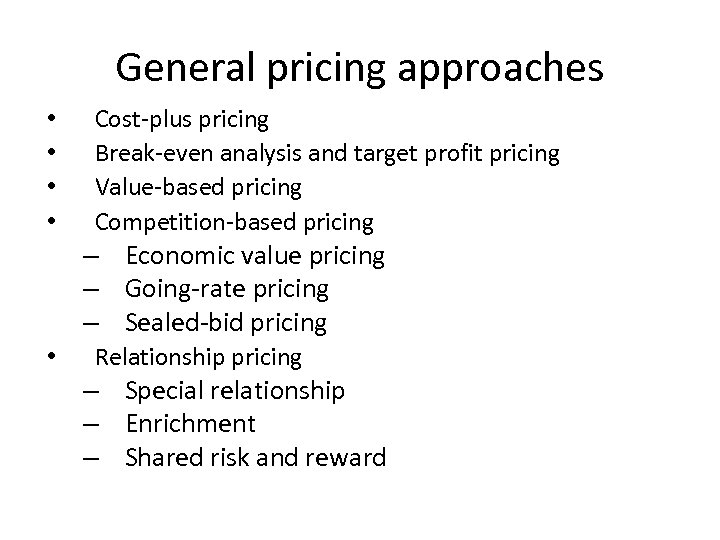 General pricing approaches • • Cost-plus pricing Break-even analysis and target profit pricing Value-based