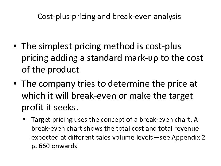 Cost-plus pricing and break-even analysis • The simplest pricing method is cost-plus pricing adding