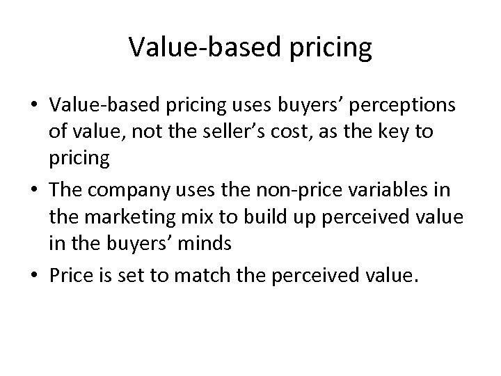Value-based pricing • Value-based pricing uses buyers' perceptions of value, not the seller's cost,