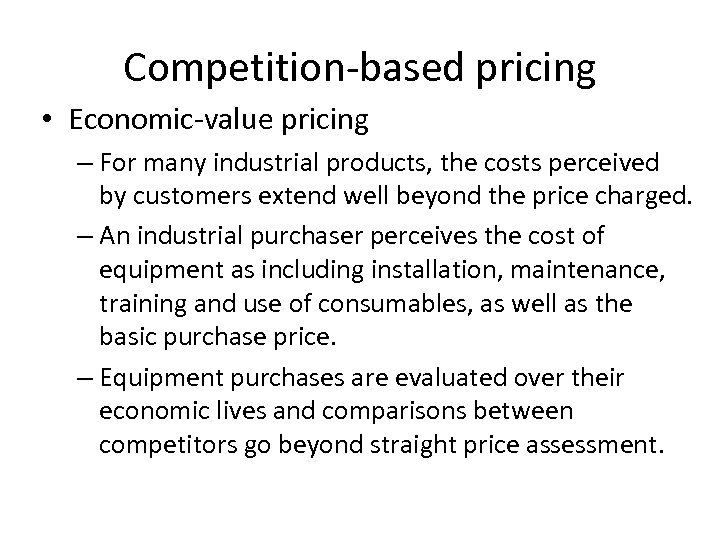 Competition-based pricing • Economic-value pricing – For many industrial products, the costs perceived by