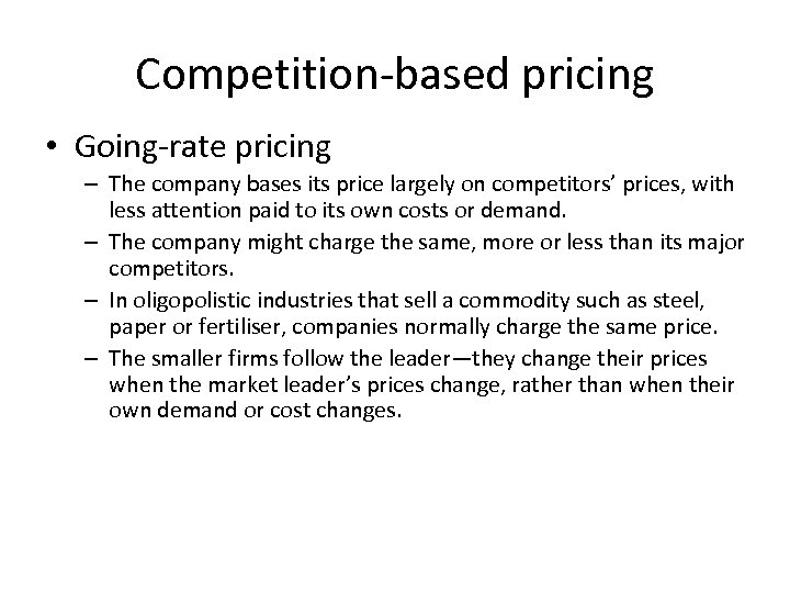 Competition-based pricing • Going-rate pricing – The company bases its price largely on competitors'