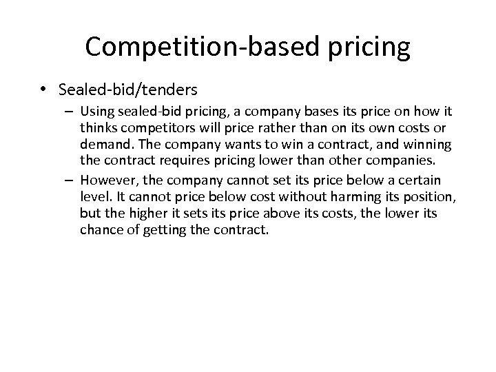 Competition-based pricing • Sealed-bid/tenders – Using sealed-bid pricing, a company bases its price on