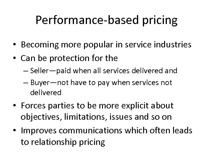 Performance-based pricing • Becoming more popular in service industries • Can be protection for