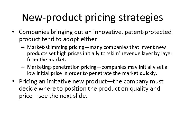 New-product pricing strategies • Companies bringing out an innovative, patent-protected product tend to adopt