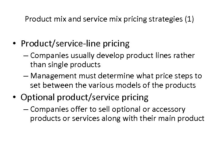 Product mix and service mix pricing strategies (1) • Product/service-line pricing – Companies usually