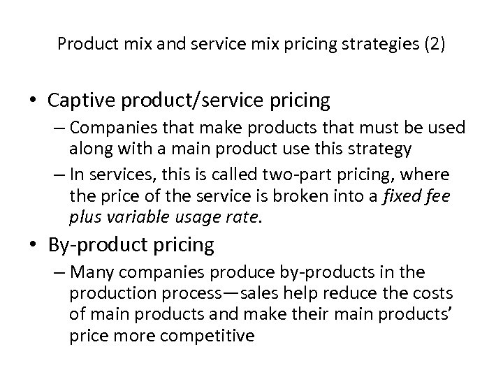 Product mix and service mix pricing strategies (2) • Captive product/service pricing – Companies