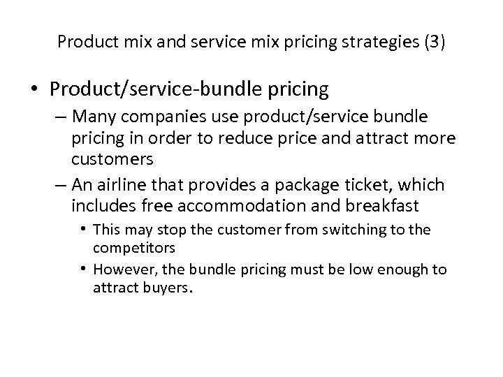 Product mix and service mix pricing strategies (3) • Product/service-bundle pricing – Many companies