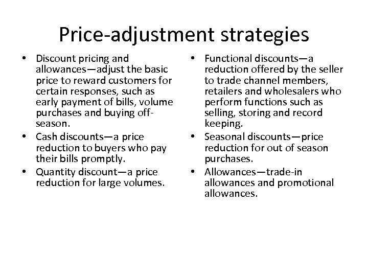 Price-adjustment strategies • Discount pricing and allowances—adjust the basic price to reward customers for