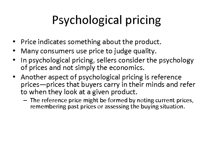Psychological pricing • Price indicates something about the product. • Many consumers use price