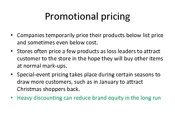 Promotional pricing • Companies temporarily price their products below list price and sometimes even