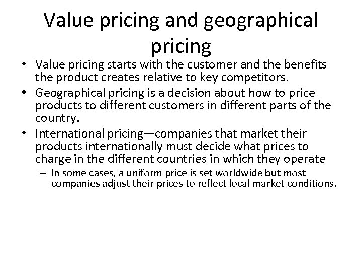 Value pricing and geographical pricing • Value pricing starts with the customer and the