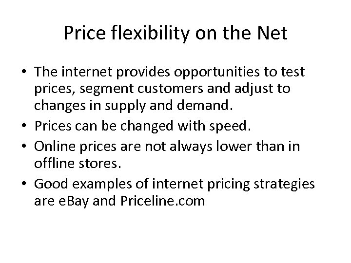 Price flexibility on the Net • The internet provides opportunities to test prices, segment
